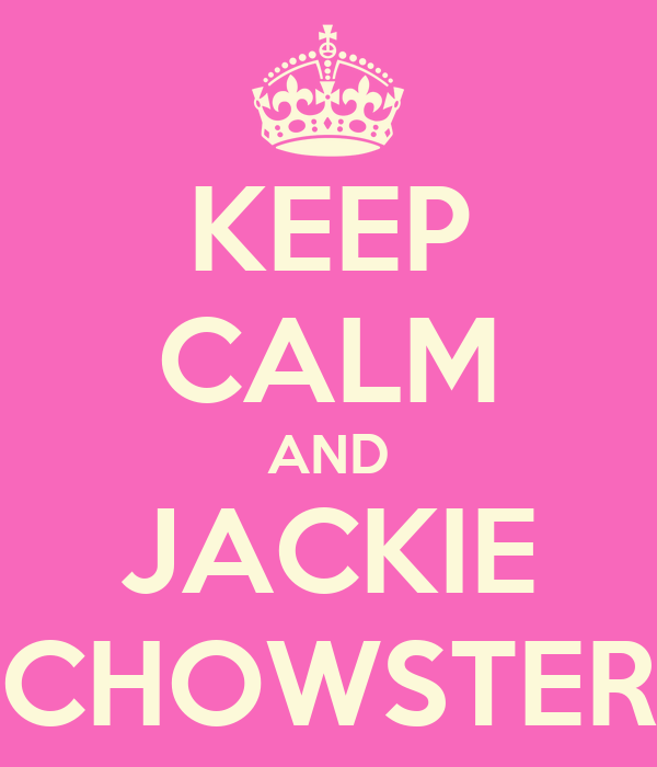 KEEP CALM AND JACKIE CHOWSTER