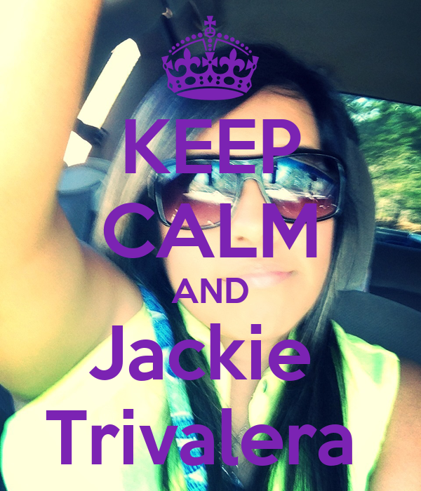 KEEP CALM AND Jackie  Trivalera