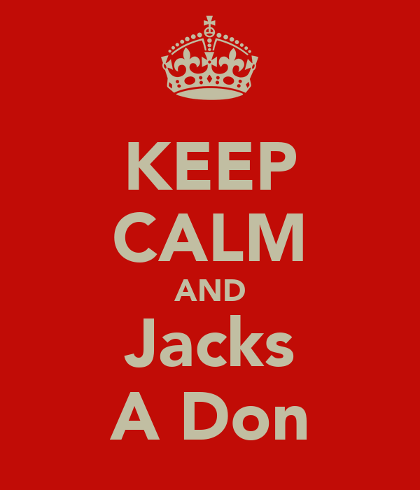 KEEP CALM AND Jacks A Don