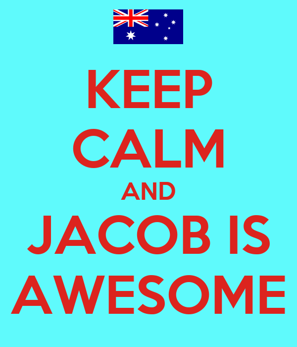 KEEP CALM AND JACOB IS AWESOME
