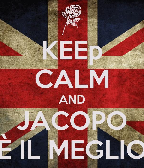 KEEp CALM AND JACOPO È IL MEGLIO
