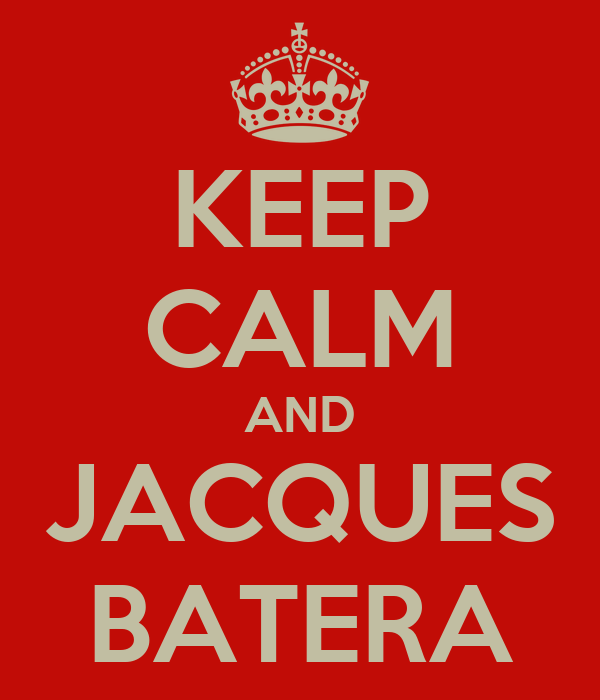 KEEP CALM AND JACQUES BATERA