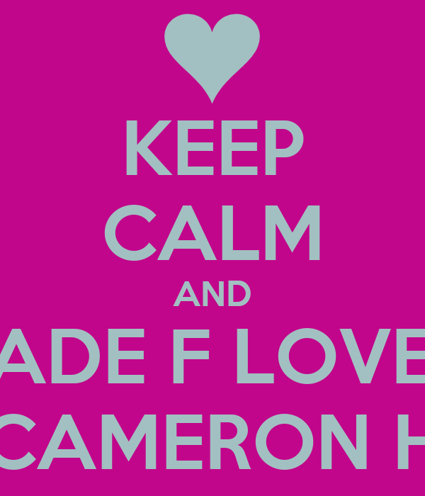 KEEP CALM AND JADE F LOVES CAMERON H