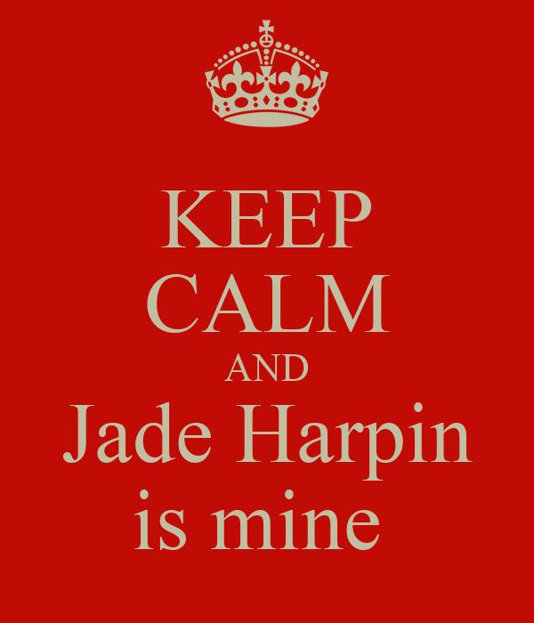 KEEP CALM AND Jade Harpin is mine