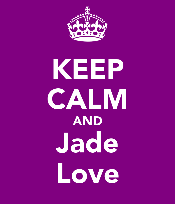 KEEP CALM AND Jade Love