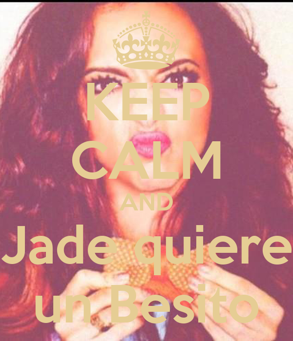KEEP CALM AND Jade quiere un Besito