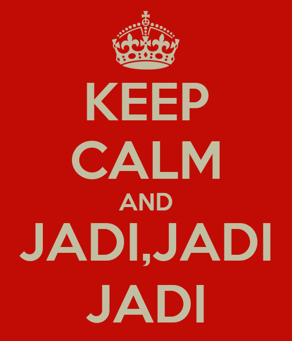 KEEP CALM AND JADI,JADI JADI