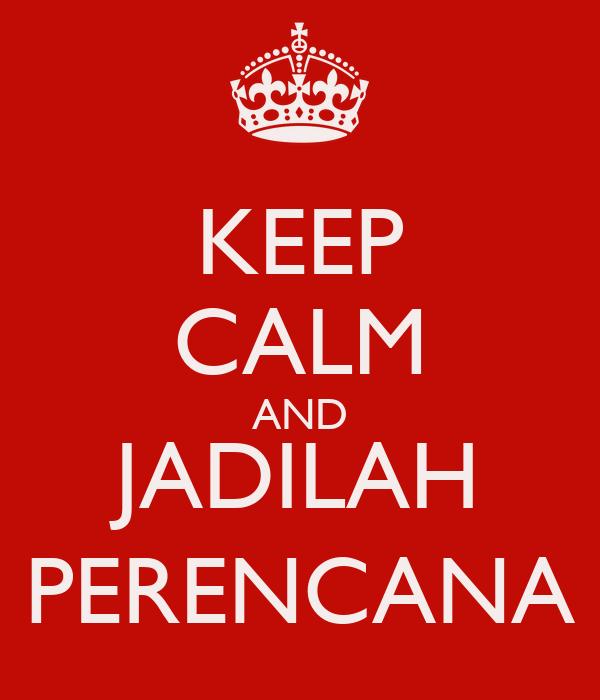 KEEP CALM AND JADILAH PERENCANA