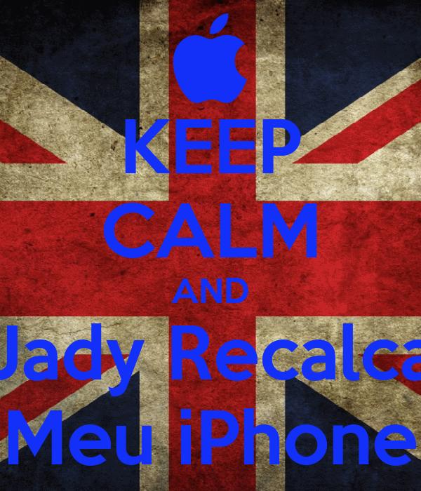 KEEP CALM AND Jady Recalca Meu iPhone