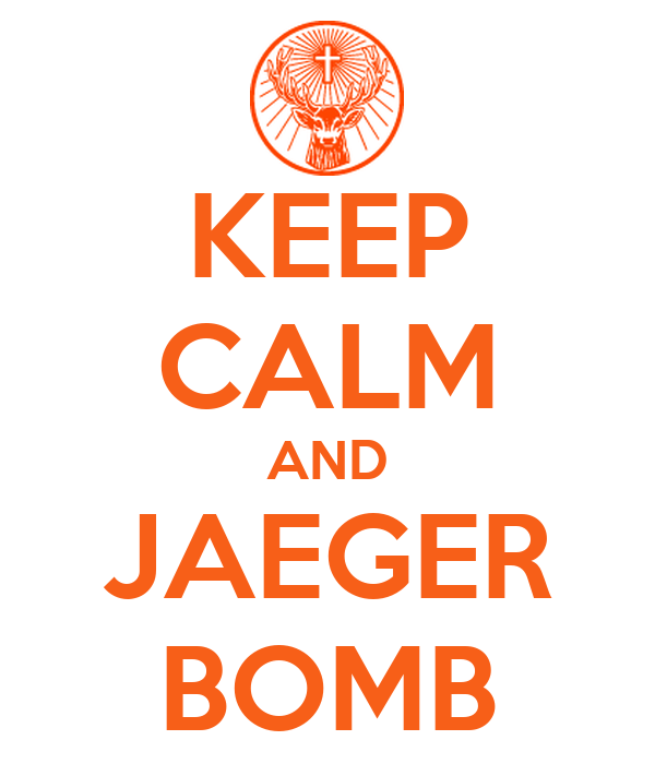 KEEP CALM AND JAEGER BOMB