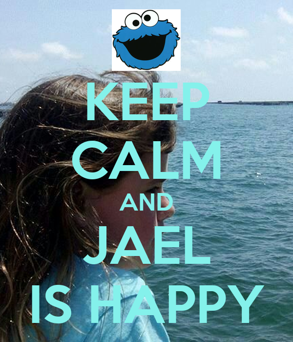 KEEP CALM AND JAEL IS HAPPY