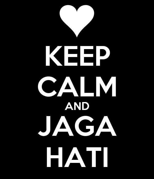 KEEP CALM AND JAGA HATI