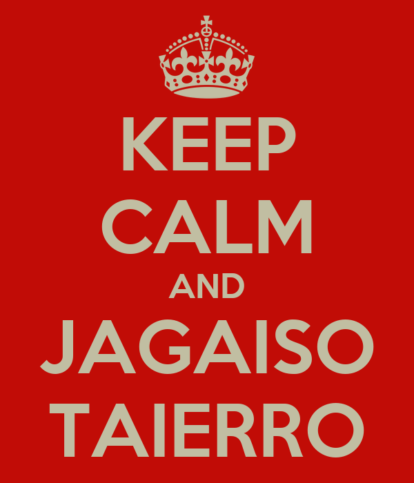 KEEP CALM AND JAGAISO TAIERRO