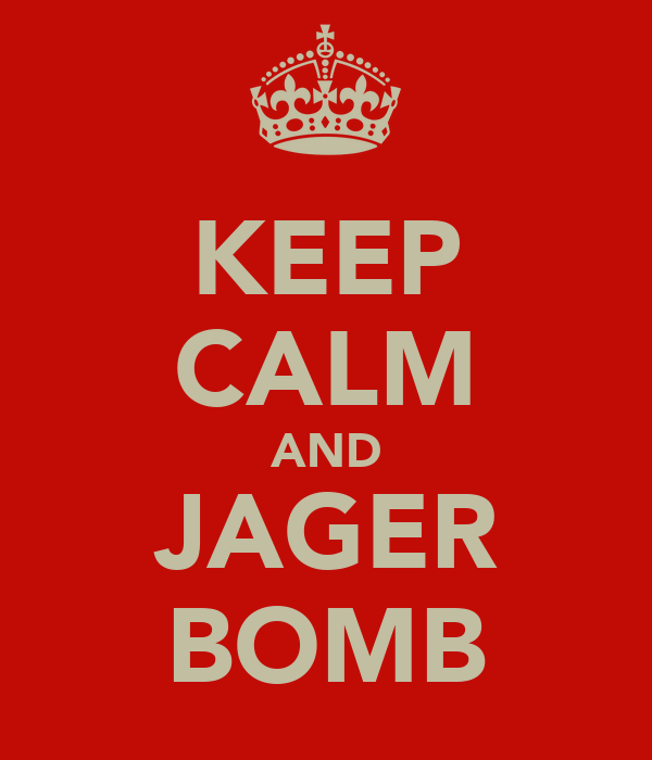 KEEP CALM AND JAGER BOMB
