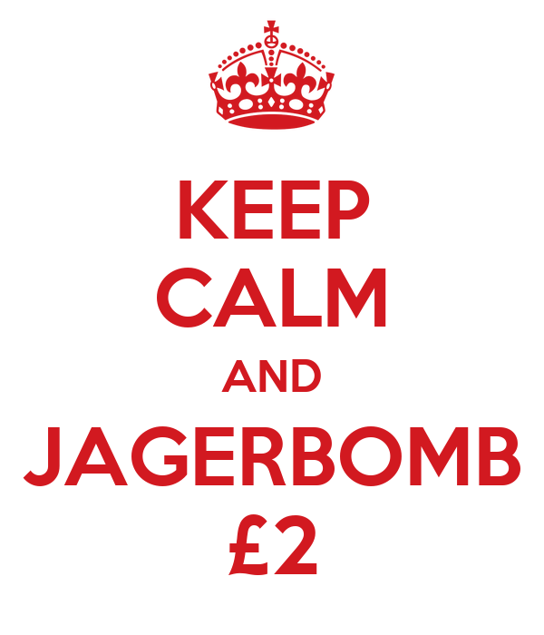 KEEP CALM AND JAGERBOMB £2