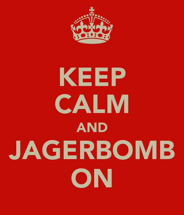 KEEP CALM AND JAGERBOMB ON