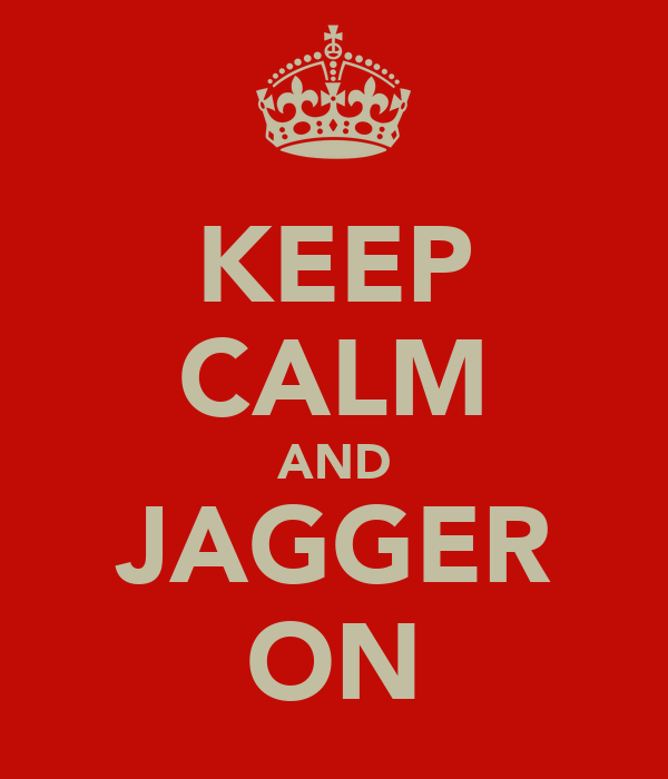 KEEP CALM AND JAGGER ON