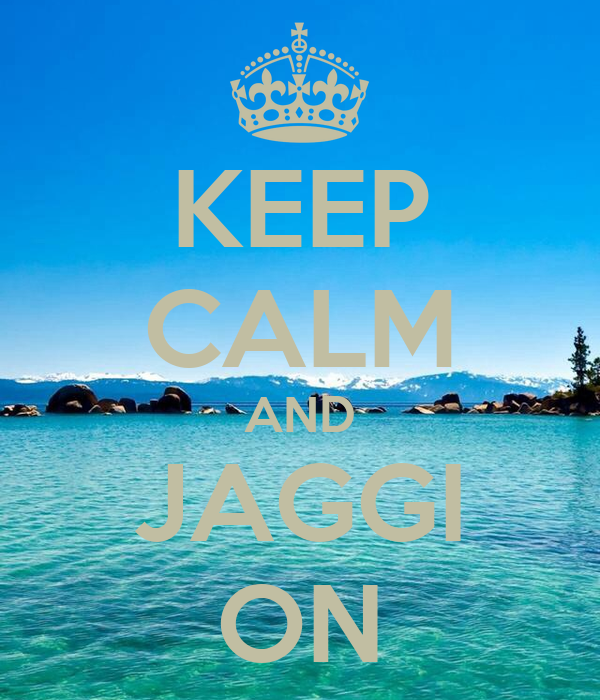 KEEP CALM AND JAGGI ON