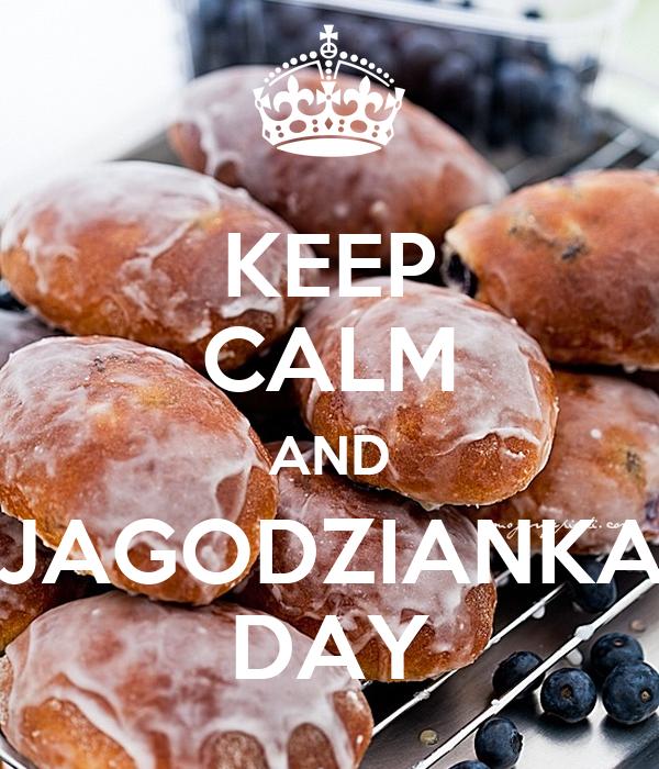 KEEP CALM AND JAGODZIANKA DAY