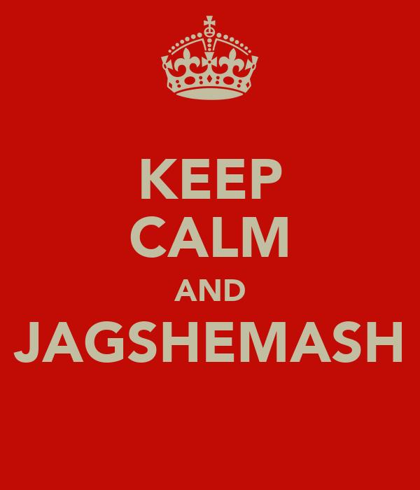 KEEP CALM AND JAGSHEMASH