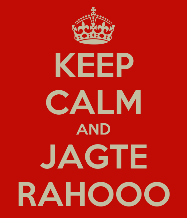 KEEP CALM AND JAGTE RAHOOO