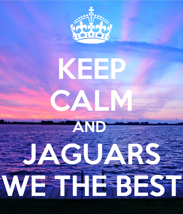 KEEP CALM AND  JAGUARS WE THE BEST