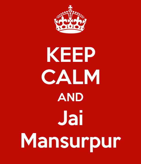 KEEP CALM AND Jai Mansurpur