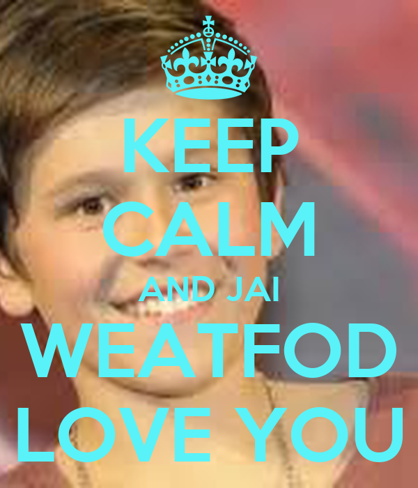 KEEP CALM AND JAI WEATFOD LOVE YOU