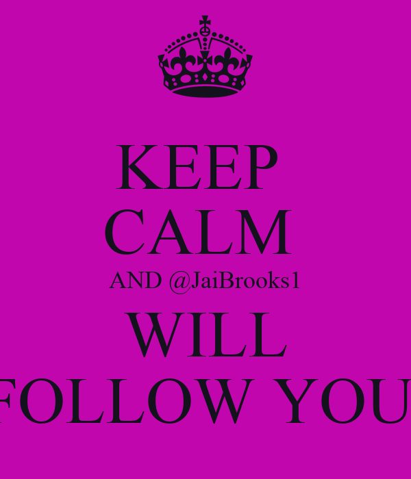 KEEP  CALM  AND @JaiBrooks1 WILL FOLLOW YOU