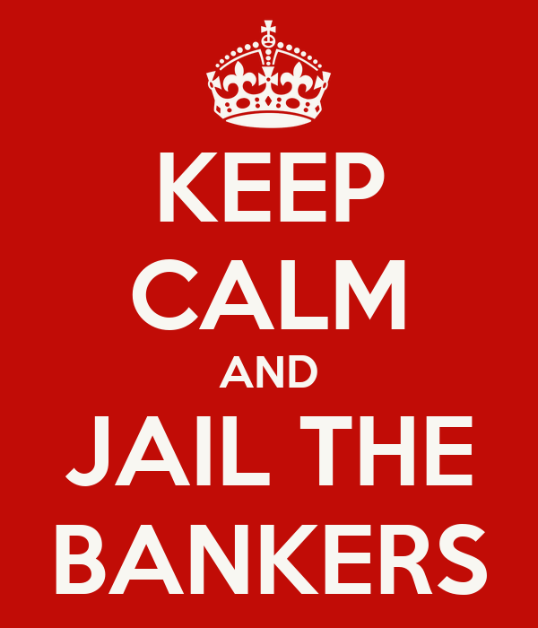 KEEP CALM AND JAIL THE BANKERS