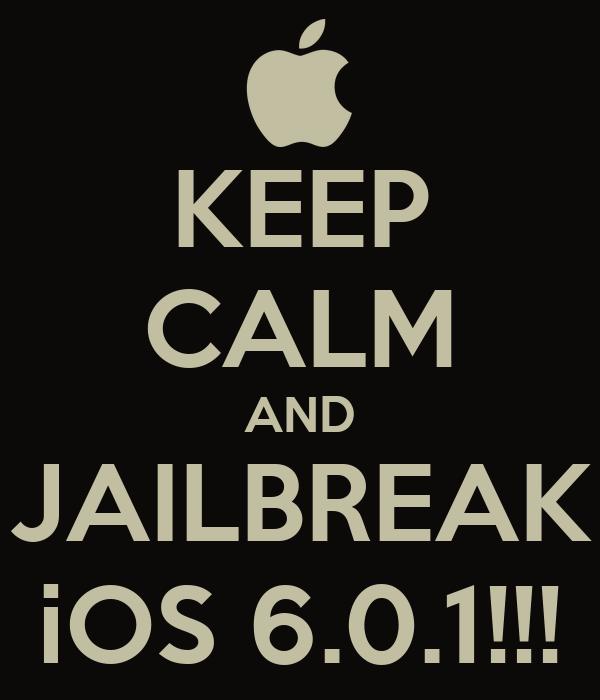 KEEP CALM AND JAILBREAK iOS 6.0.1!!!