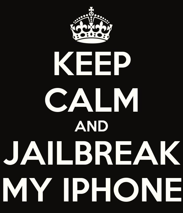 KEEP CALM AND JAILBREAK MY IPHONE
