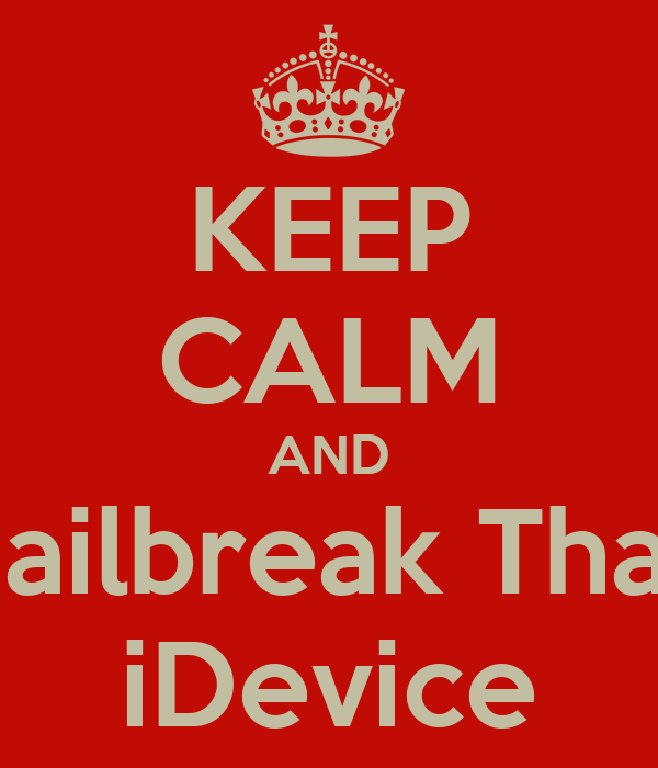 KEEP CALM AND Jailbreak That iDevice