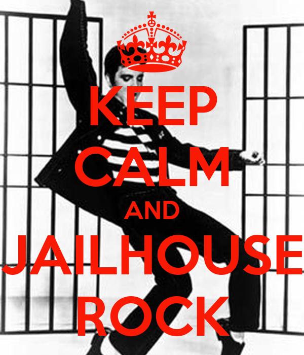 KEEP CALM AND JAILHOUSE ROCK