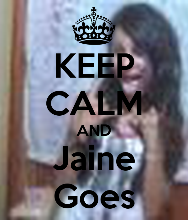 KEEP CALM AND Jaine Goes