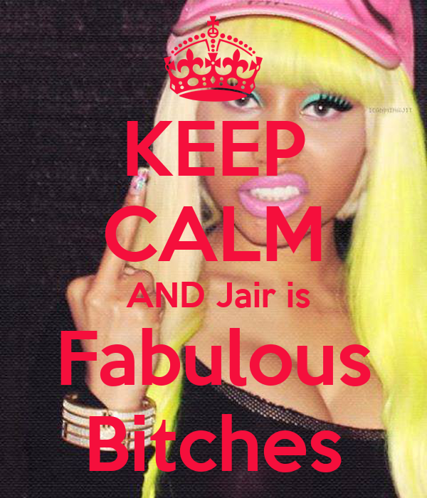 KEEP CALM  AND Jair is Fabulous Bitches