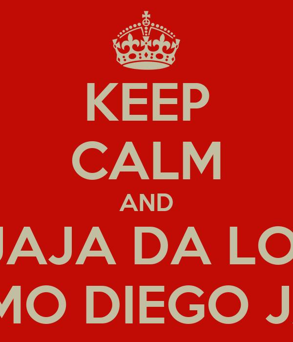 KEEP CALM AND JAJA DA LO  MISMO DIEGO JAJA