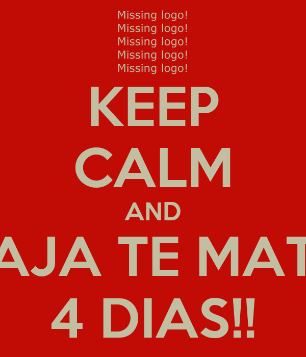 KEEP CALM AND JAJA TE MATE 4 DIAS!!
