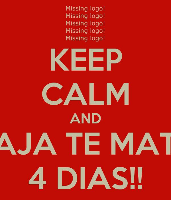 KEEP CALM AND JAJA TE MATE 4 DIAS!!