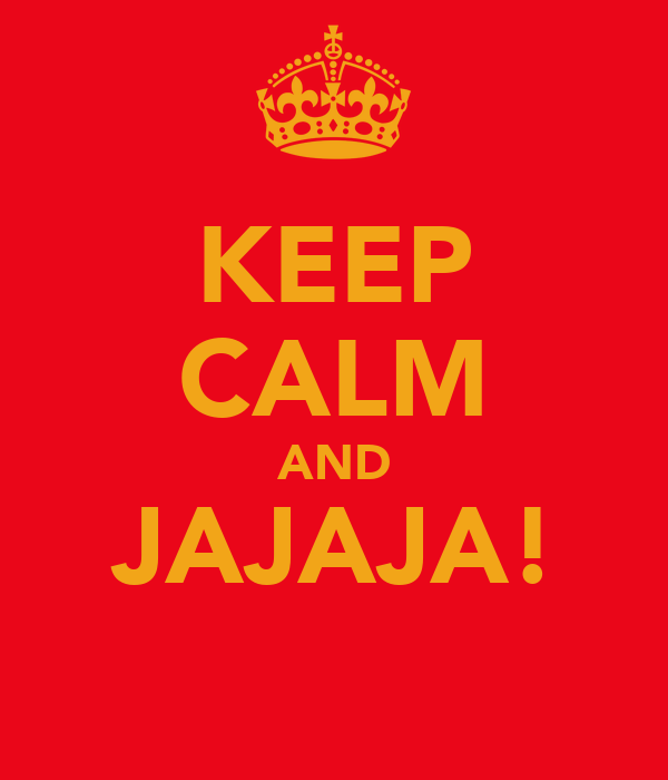 KEEP CALM AND JAJAJA!
