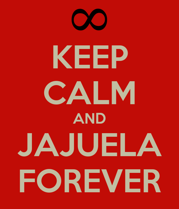 KEEP CALM AND JAJUELA FOREVER
