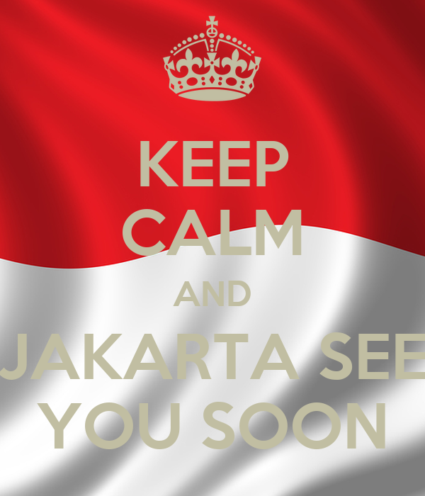 KEEP CALM AND JAKARTA SEE YOU SOON