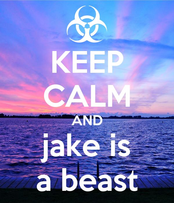 KEEP CALM AND jake is a beast