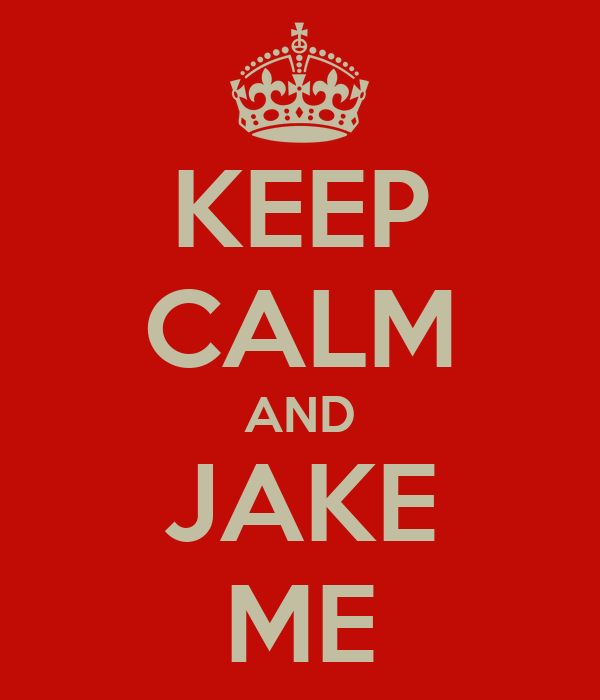 KEEP CALM AND JAKE ME