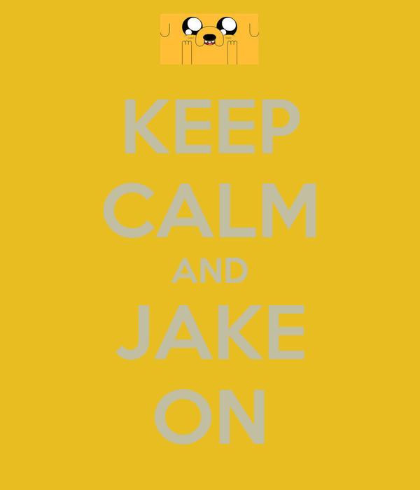KEEP CALM AND JAKE ON