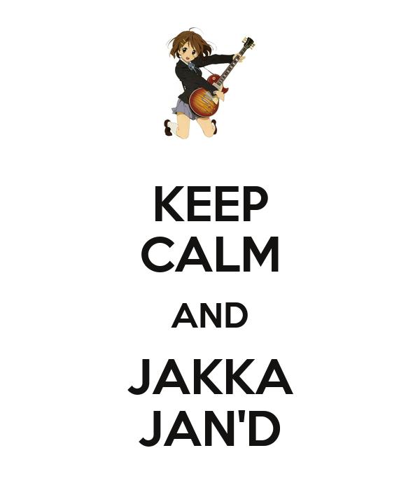 KEEP CALM AND JAKKA JAN'D