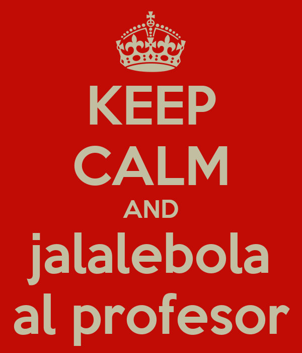 KEEP CALM AND jalalebola al profesor