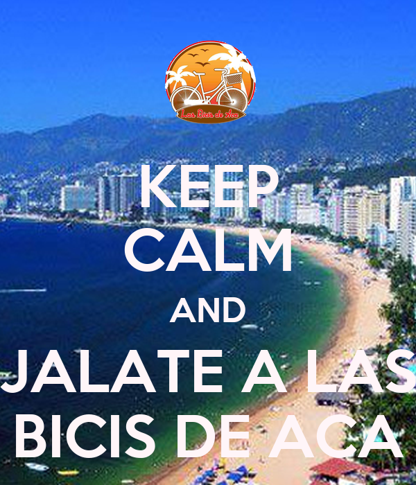 KEEP CALM AND JALATE A LAS BICIS DE ACA