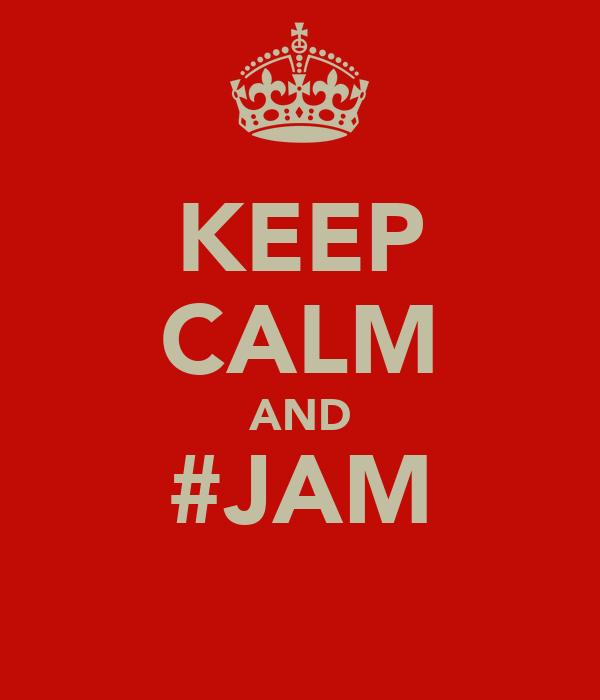 KEEP CALM AND #JAM