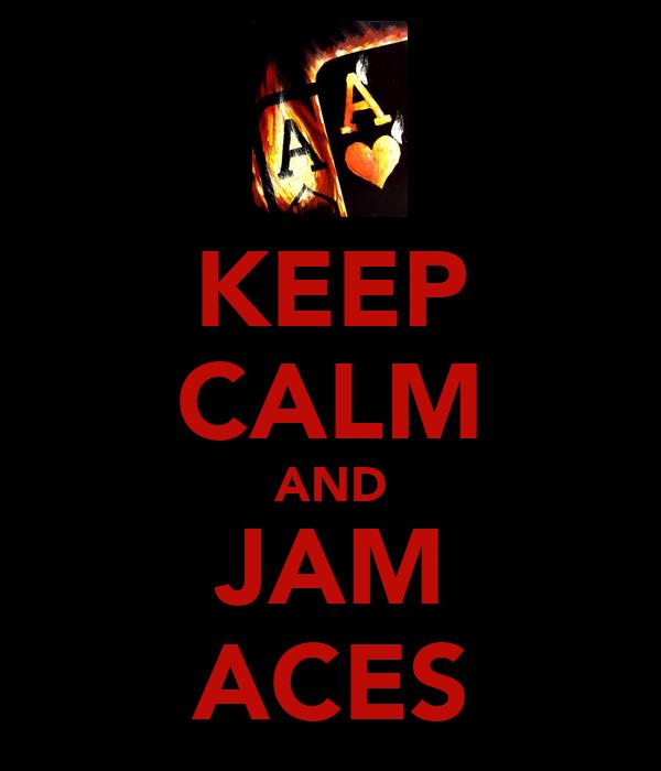 KEEP CALM AND JAM ACES